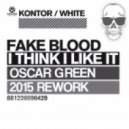 Fake Blood -  Think I Like It (Oscar Green 2015 Rework)