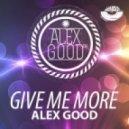 Alex Good - Give Me More (Original mix)