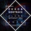 Ekko & Sidetrack - AM PM (Original mix)