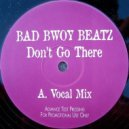 Bad Bwoy Beatz - Don\'t Go There (Vocal Mix)