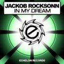 Jackob Rocksonn - In My Dream (Original Mix)