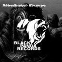 Thirteenth output - Who Are You (Original Mix)