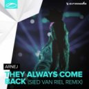 Arnej - They Always Come Back (Sied Van Riel Remix)