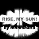 Reemckord - Rise, my sun! (Original mix)