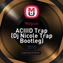 Moguai - ACIIID Trap (Dj Nicole Trap Bootleg)