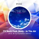 TV Rock Feat. Rudy - In The Air (R.G.& DJ Dyxanin remix)