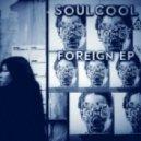 Soulcool - Foreign (Original Mix)