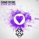 Dave Rose - Love Blind (Original Mix)