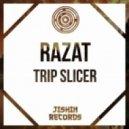 Razat  - Trip Slicer (Original Mix)
