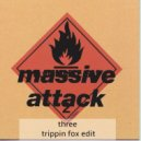Massive Attack  - Three (Trippin Fox Edit)