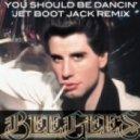 Bee Gees - You Shoul'd Be Dancin' (Jet Boot Jack Remix)