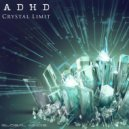 ADHD - Crystal Limit  (Original Mix)