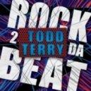 Todd Terry - Rock 2 Da Beat (Original Mix)
