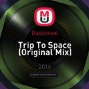 Badiizrael - Trip To Space (Original Mix)