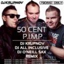 50 Cent - P.I.M.P. (DJ Krupnov & DJ All Inclusive feat Dj O'Neill Sax Remix)