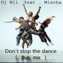 Dj Nil feat . Mischa - Don`t  stop the dance (Dub Club mix)