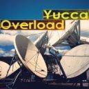 Yucca - Overload (Dub Mix)