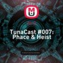 Oh Q - TunaCast #007: Phace & Heist