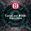 Oh Q - TunaCast #008: Hamilton