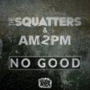 The Squatters, AM2PM - No Good (D.Ramirez Remix)