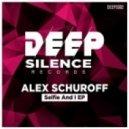 Alex Schuroff - Selfie And I (Original Mix)