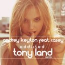 Andrey Keyton feat. Casey  - Addicted (Tony Land Free Remix)