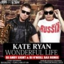 Kate Ryan - Wonderful Life (Dj Andy Light & Dj O'Neill Sax Radio Edit)