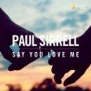 Paul Sirrell - Say You Love Me (Original Mix)