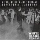 J Paul Getto, Joey Chicago - Downtown Clubbin (Original Mix)
