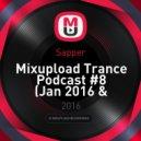 Sapper -  Mixupload Trance Podcast #8 (Jan 2016 & classic melodic progressive)