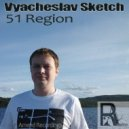 Vyacheslav Sketch  -  51 Region (Original mix)