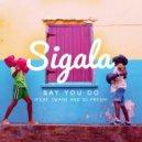 Sigala & DJ Fresh - Say You Do (Kove Remix)