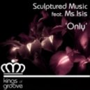 Sculptured Music feat. Ms Isis - Only (Original Mix)