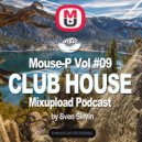 Mouse-P  - Mixupload Club House Podcast #09 by Sven Slevin