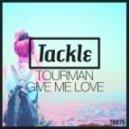 Tourman - Give Me Love (Original Mix)