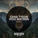 Chad Tyson, Kyle Watson - Ready (Original Mix)