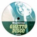 Mastercue - Ghetto Disco (Original Mix)
