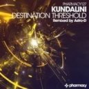 Kundalini - Destination Threshold (Astro-D Rmx)
