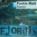 Funkin Matt - Elastic (Original Mix)