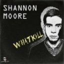 Shannon Moore - Whatkill (Original mix)
