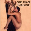 Sir Ivan - Imagine (Marc Stout Club Mix)