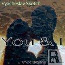 Vyacheslav Sketch  - You & I (Original mix)