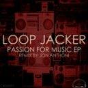 Loop Jacker - Have Passion (Jon Anthoni Remix)