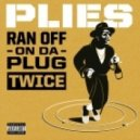 Plies - Ran off on da Plug Twice (Original mix)