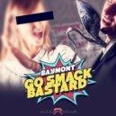 Baymont Bross - Go Smack Bastard (Original Mix)