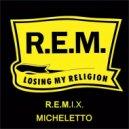 R.E.M.  - Losing My Religion  (Micheletto Remix)