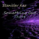 Stanislav Kaz - Something Out There (Original Mix)