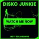 Disko Junkie - Watch Me Now (Original Mix)
