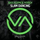 Bass Kleph, Vovich - Slam Dancing (Original Mix)