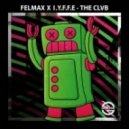 Felmax & I.Y.F.F.E - The Clvb (Original mix)
